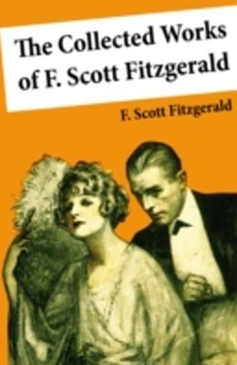 (ebook) The Collected Works of F. Scott Fitzgerald (45 Short Stories and Novels)