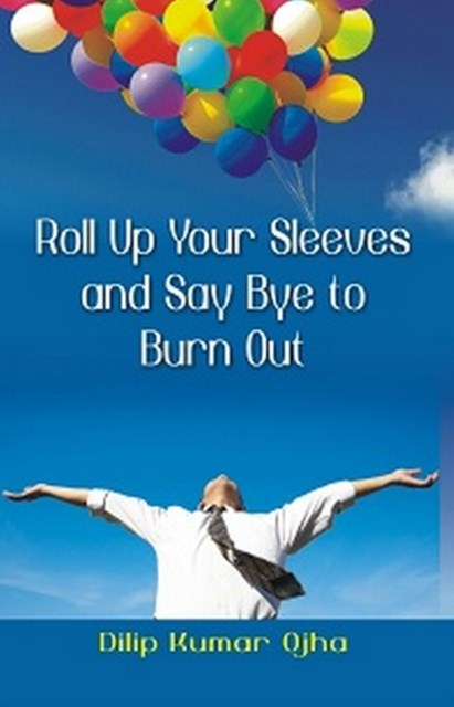 Roll Up Your Sleeves and Say Bye to Burn Out
