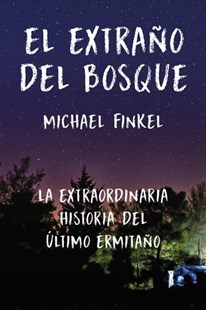 El extraño del bosque/ The Stranger of the Forest by Michael Finkel, Ana Flecha Marco (9788415070825) - HardCover - Biographies General Biographies