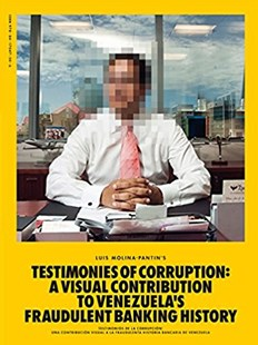 Testimonies of Corruption: A Visual Contribution to Venezuela's Fraudulent Banking History by LUIS MOLINA-PANTON, Luisa Leticia Rangel (9788417047306) - HardCover - Art & Architecture General Art