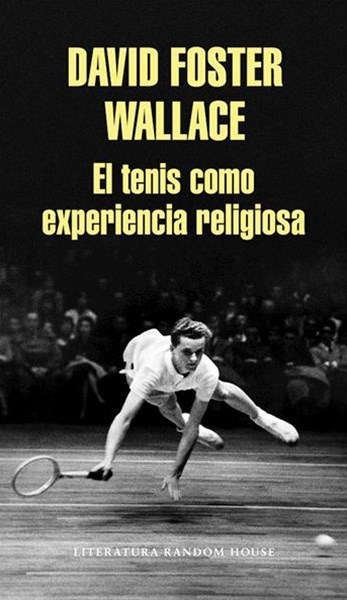 El Tenis Como Experiencia Religiosa / String Theory: Two Essays on Tennis by David Foster Wallace