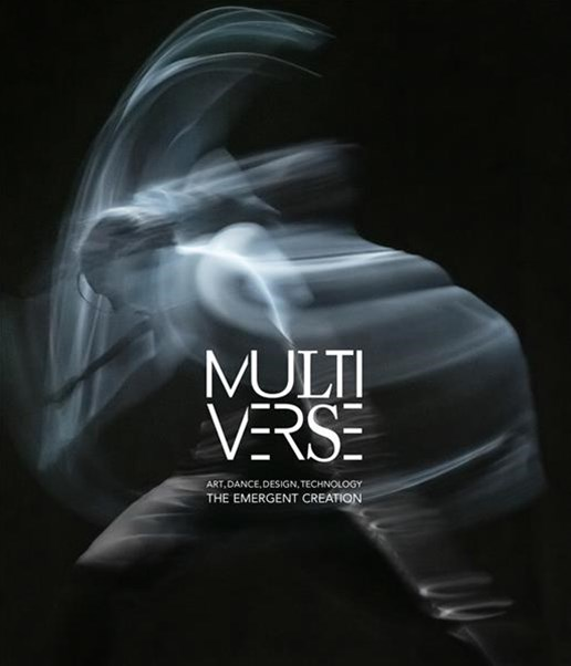 Multiverse - Art, Dance, Design, Technology: The Emergent Creation