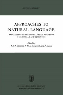 Approaches to Natural Language by Jaakko Hintikka, Patrick Suppes, J.M.E. Moravcsik, P. Suppes (9789027702333) - PaperBack - Philosophy Modern