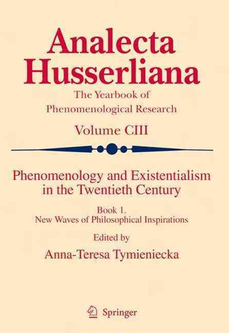 Phenomenology and Existentialism in the Twentieth Century: New Waves of Philosophical Inspirations