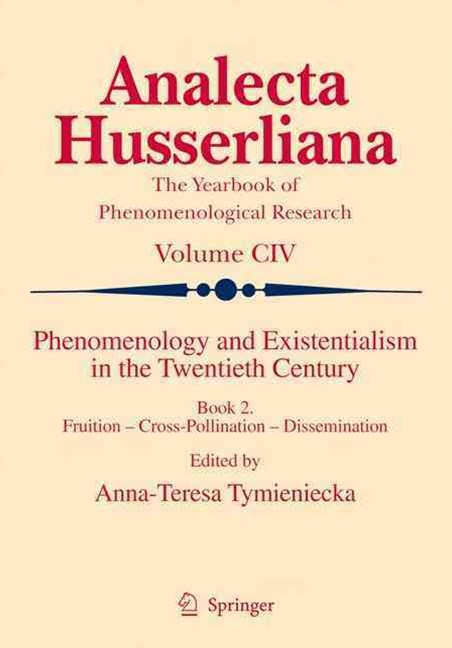 Phenomenology and Existentialism in the Twentieth Century: Fruition - Cross-pollination - Dissemination