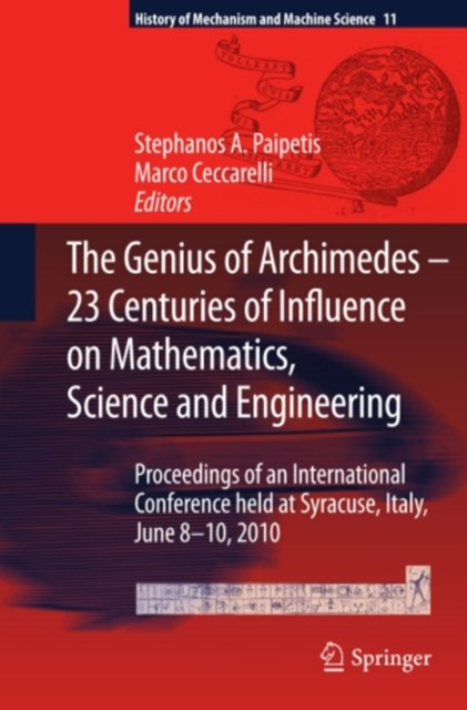 Genius of Archimedes -- 23 Centuries of Influence on Mathematics, Science and Engineering