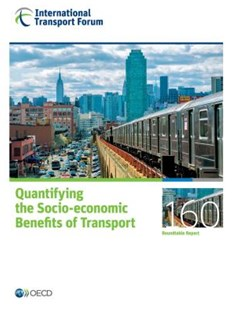 Itf Roundtable Reports Quantifying the Socio-Economic Benefits of Transport by International Transport Forum (9789282108086) - PaperBack - Business & Finance Careers