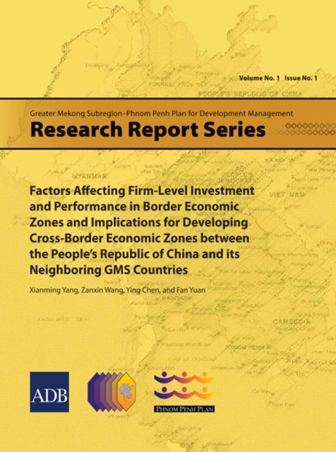 (ebook) Factors Affecting Firm-Level Investment and Performance in Border Economic Zones and Implications for Developing Cross-Border Economic Zones between the People's Republic of China and its Neighboring GMS Countries