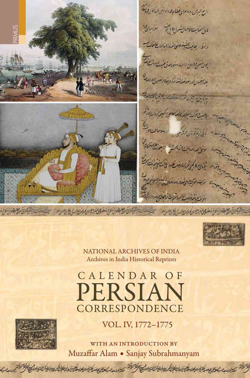 Calendar of Persian Correspondence with and Introduction by Muzaffar Alam and Sanjay Subrahmanyam, Volume IV: 1772-1775