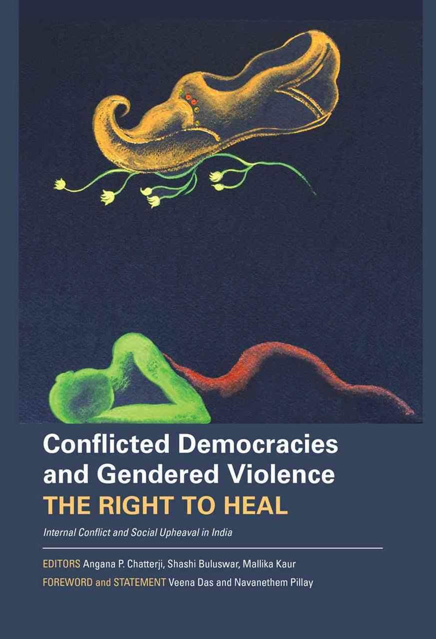 Conflicted Democracies and Gendered Violence - The Right to Heal; Internal Conflict and Social Upheaval in India