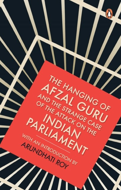 Hanging of Afzal Guru and the Strange Case of the Attack on the Indian Parliament