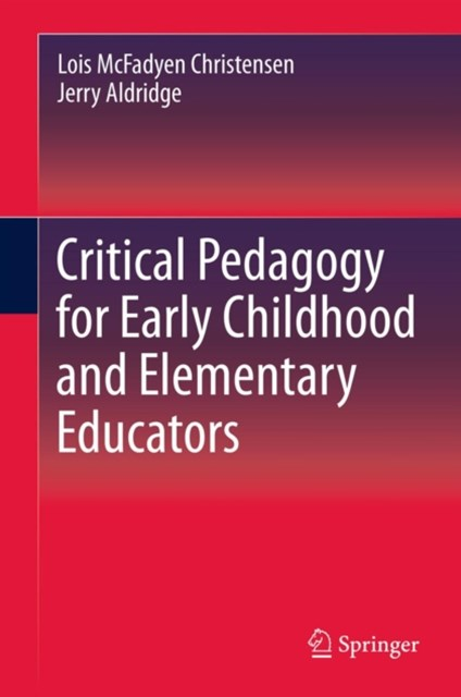 Critical Pedagogy for Early Childhood and Elementary Educators