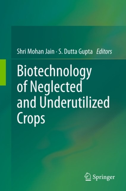 Biotechnology of Neglected and Underutilized Crops