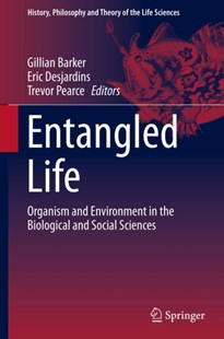 Entangled Life. Organism and Environment in the Biological and Social Sciences -