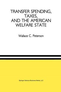 Transfer Spending, Taxes, and the American Welfare State by Wallace C. Peterson (9789401057455) - PaperBack - Business & Finance Accounting