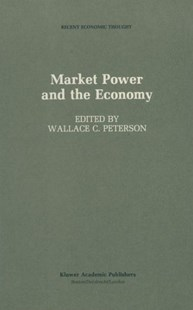 Market Power and the Economy by Wallace C. Peterson (9789401077057) - PaperBack - Business & Finance Ecommerce