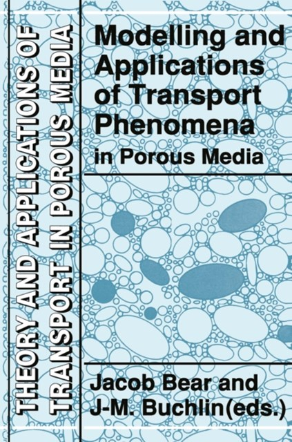 Modelling and Applications of Transport Phenomena in Porous Media
