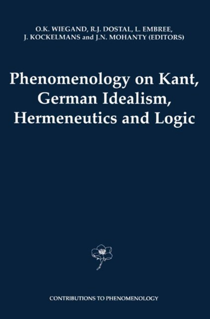Phenomenology on Kant, German Idealism, Hermeneutics and Logic