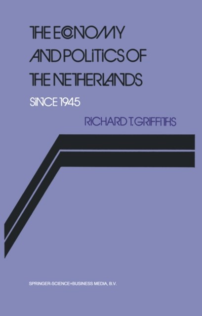 Economy and Politics of the Netherlands Since 1945