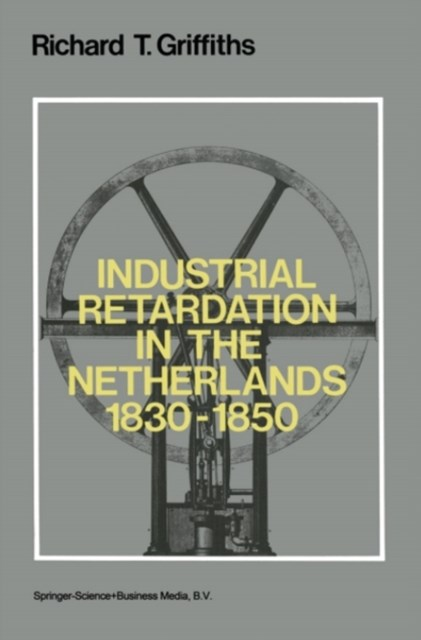 Industrial Retardation in the Netherlands 1830-1850