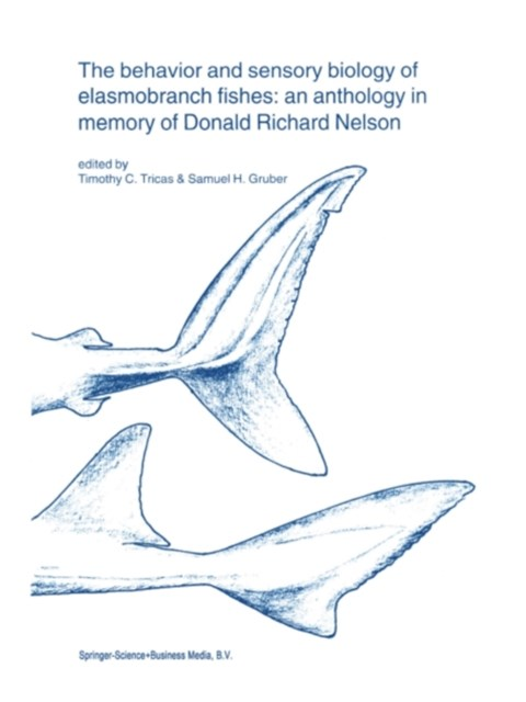 behavior and sensory biology of elasmobranch fishes: an anthology in memory of Donald Richard Nelson