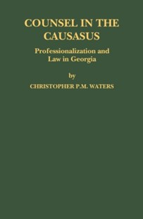 (ebook) Counsel in the Caucasus: Professionalization and Law in Georgia - Reference Law