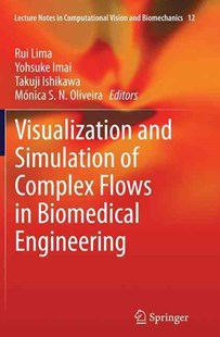 Visualization and Simulation of Complex Flows in Biomedical Engineering by Rui Lima, Yohsuke Imai, Takuji Ishikawa, Veronica Oliveira (9789401779173) - PaperBack - Computing