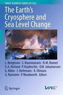 Earth's Cryosphere and Sea Level Change by Lennart Bengtsson, Simeon Koumoutsaris, R. M. Bonnet, Einar-Arne Herland, Philippe Huybrechts, Ola M. Johannessen, Glenn Milne, Johannes Oerlemans, Atsumu Ohmura, Gilles Ramstein, Philip Woodworth (9789401781893) - PaperBack - Science & Technology Biology