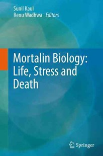 Mortalin Biology: Life, Stress and Death by Sunil C. Kaul, Renu Wadhwa (9789401782791) - PaperBack - Reference Medicine