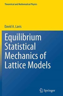 Equilibrium Statistical Mechanics of Lattice Models by David Lavis (9789402405040) - PaperBack - Science & Technology Mathematics