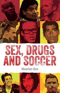Sex, Drugs and Soccer by Maarten Bax (9789402603002) - PaperBack - Humour General Humour