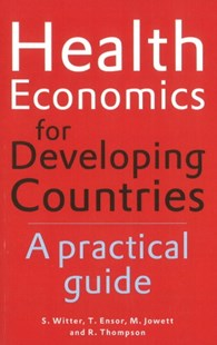 Health Economics for Developing Countries by S. Witter, T. Ensor, M. Jowett, S. Thompson (9789460221316) - PaperBack - Reference Medicine