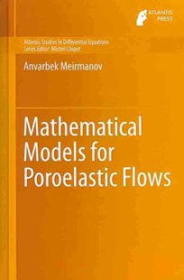 Mathematical Models for Poroelastic Flows by Anvarbek M. Meirmanov (9789462390140) - HardCover - Science & Technology Engineering
