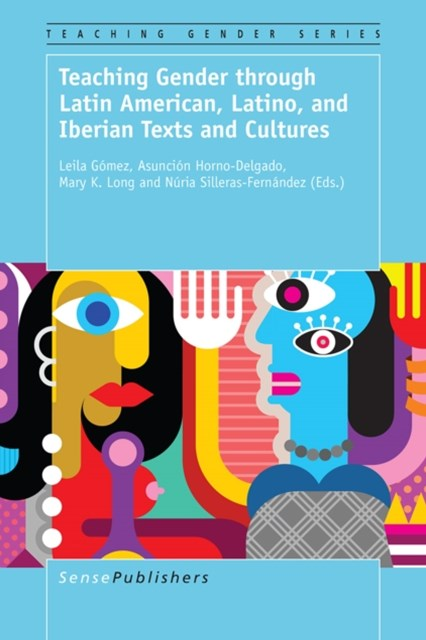 Teaching Gender through Latin American, Latino, and Iberian Texts and Cultures