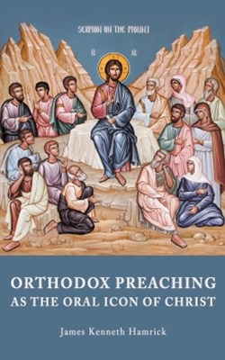 ORTHODOX PREACHINGAS THE ORAL ICON OF CHRIST