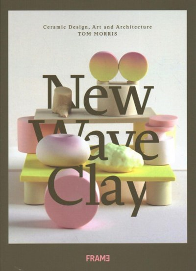 New Wave Clay: Ceramic Design Art and Architecture