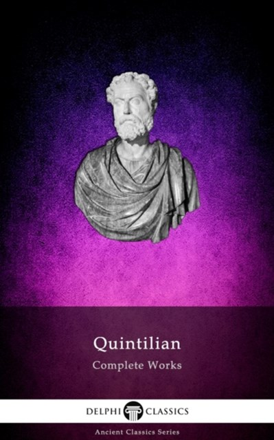 Delphi Complete Works of Quintilian (Illustrated)