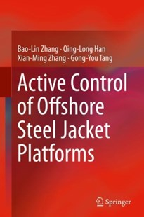 Active Control of Offshore Steel Jacket Platforms by Bao-Lin Zhang, Qing-Long Han, Xian-Ming Zhang, Gong-You Tang (9789811329852) - HardCover - Science & Technology Engineering
