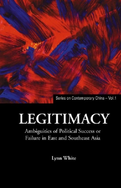 (ebook) Legitimacy: Ambiguities Of Political Success Or Failure In East And Southeast Asia
