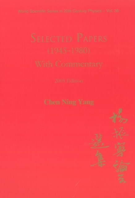 Selected Papers (1945-1980) Of Chen Ning Yang (With Commentary)