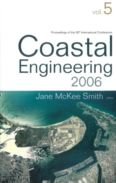 COASTAL ENGINEERING 2006 - PROCEEDINGS OF THE 30TH INTERNATIONAL CONFERENCE (IN 5 VOLUMES)