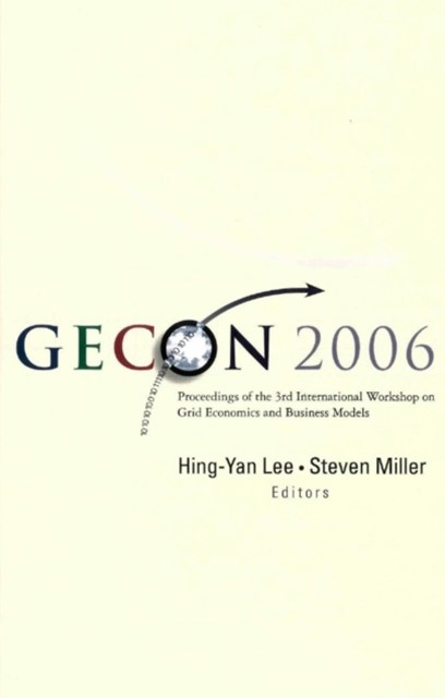 Gecon 2006 - Proceedings Of The 3rd International Workshop On Grid Economics And Business Models