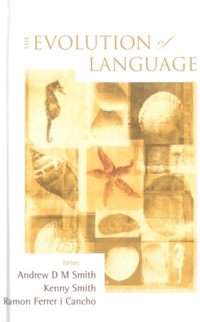 Evolution Of Language, The - Proceedings Of The 7th International Conference (Evolang7)