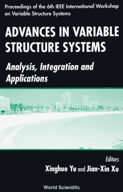 Advances In Variable Structure Systems: Analysis, Integration And Application - Proceedings Of The