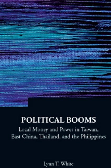 (ebook) Political Booms: Local Money And Power In Taiwan, East China, Thailand, And The Philippines