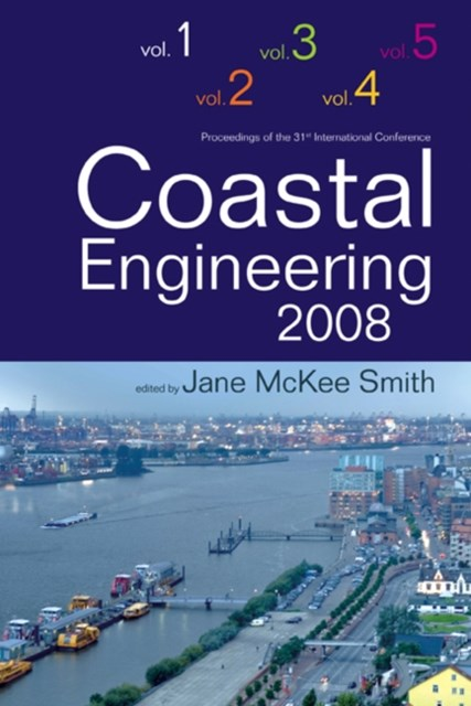 COASTAL ENGINEERING 2008 (IN 5 VOLUMES) - PROCEEDINGS OF THE 31ST INTERNATIONAL CONFERENCE