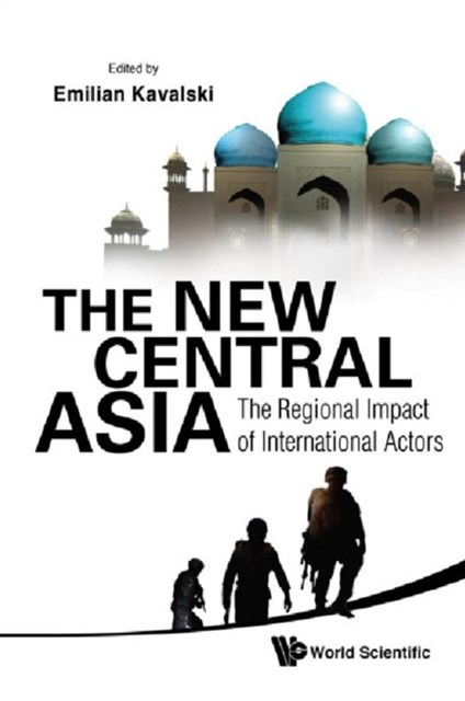 New Central Asia, The: The Regional Impact Of International Actors