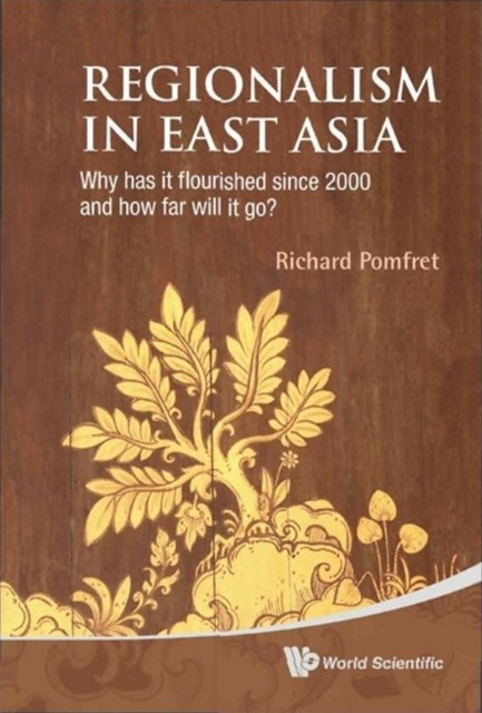 (ebook) Regionalism In East Asia: Why Has It Flourished Since 2000 And How Far Will It Go?