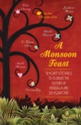 Monsoon Feast: Short stories to celebrate the cultures of Kerala and Singapore