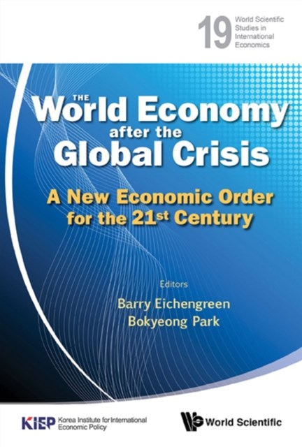 World Economy After The Global Crisis, The: A New Economic Order For The 21st Century